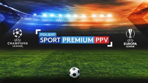 Turnieje Ligi Mistrzów i Ligi Europy w Polsat Sport Premium
