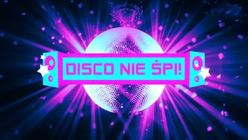 Disco nie śpi!